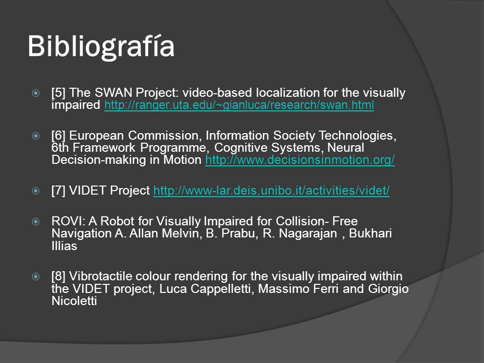 Bibliografía [5] The SWAN Project: video-based localization for the visually impaired http://ranger.uta.edu/~gianluca/research/swan.html.